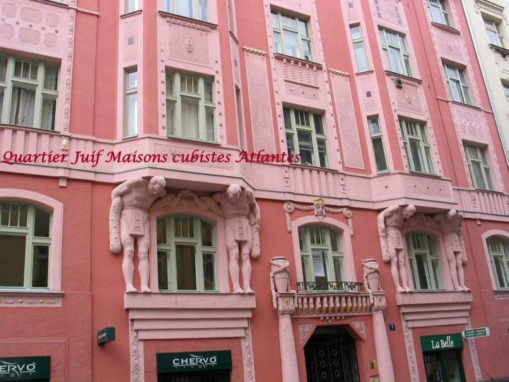 Quartier Juif Maisons cubistes Atlantes