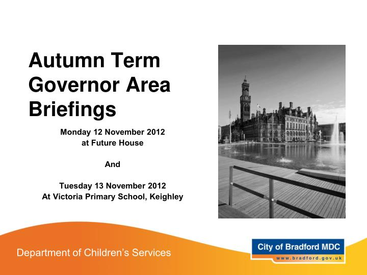 autumn term governor area briefings n.