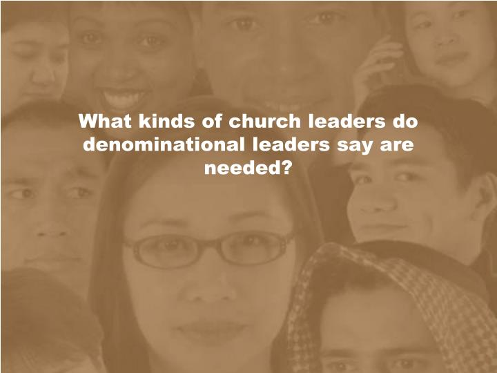 What kinds of church leaders do denominational leaders say are needed?