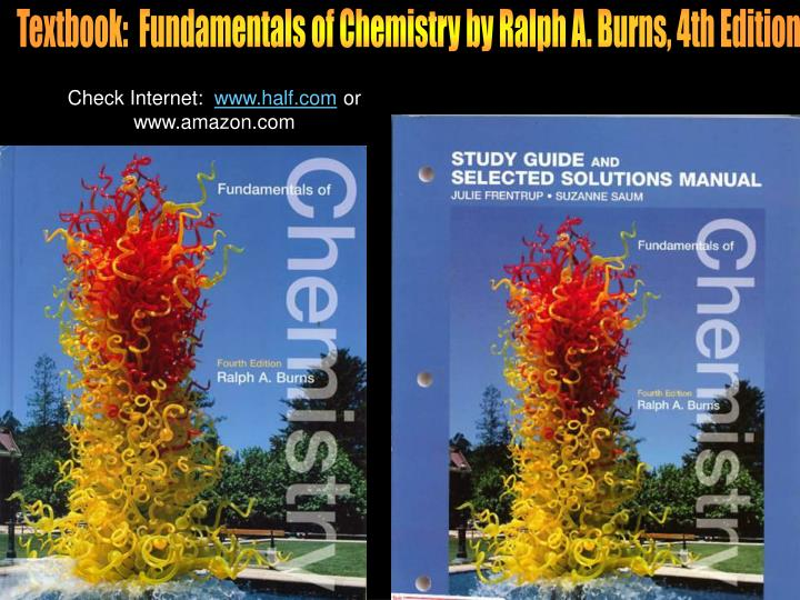 Textbook:  Fundamentals of Chemistry by Ralph A. Burns, 4th Edition
