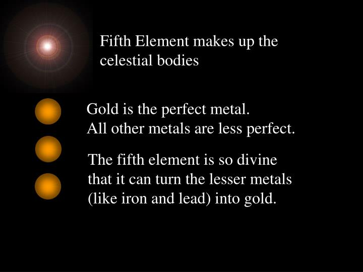 Fifth Element makes up the celestial bodies