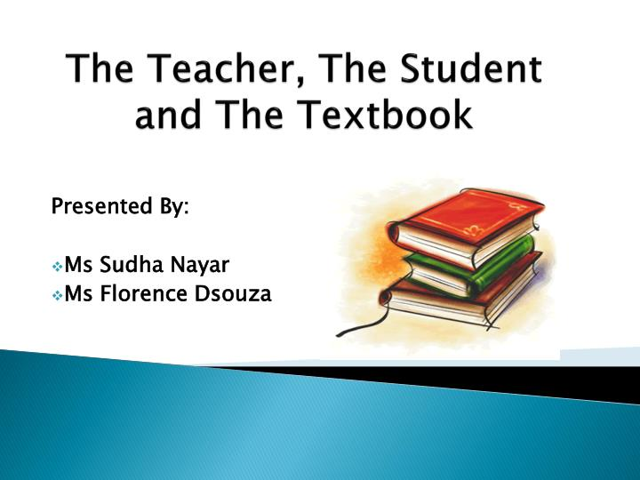 The teacher the student and the textbook