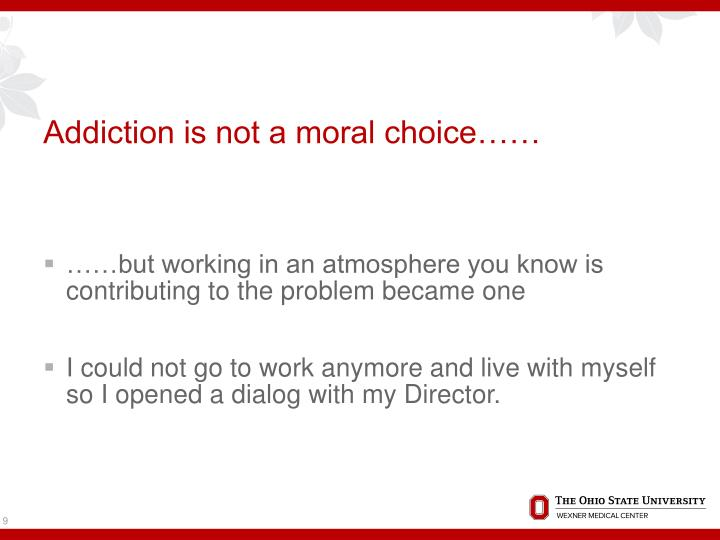 Addiction is not a moral choice……