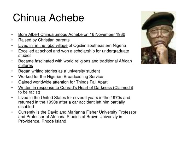 chinua achebe - research paper Chinua achebe research paper chinua achebe the three essays written by chinua achebe , the novelist as a teacher 1965, where angels fear to tread 1962, the role of a writer in a new nation 1964, were written to discuss and illuminate how african writers and their works are perceived and related to in europe, america and africa itself.