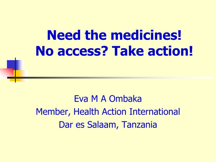 Need the medicines no access take action