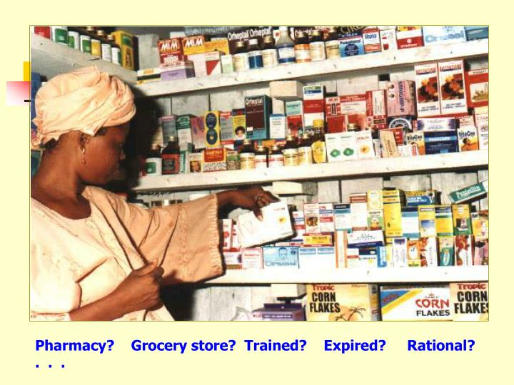 Pharmacy?    Grocery store?  Trained?    Expired?     Rational?    .  .  .