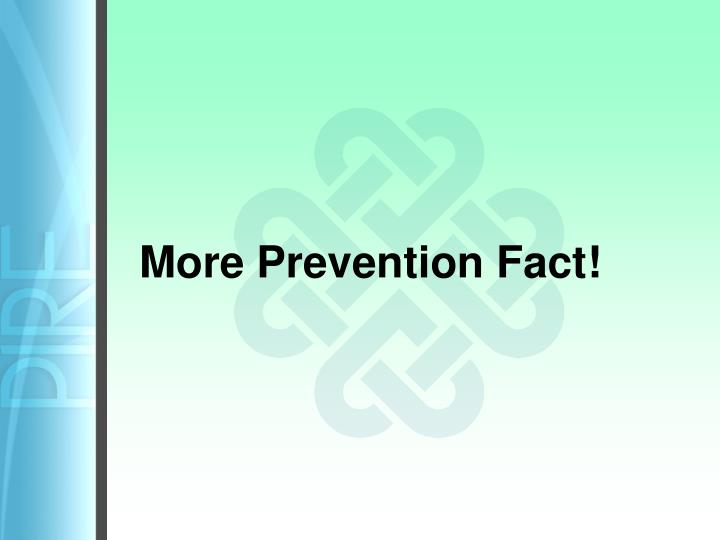 More Prevention Fact!