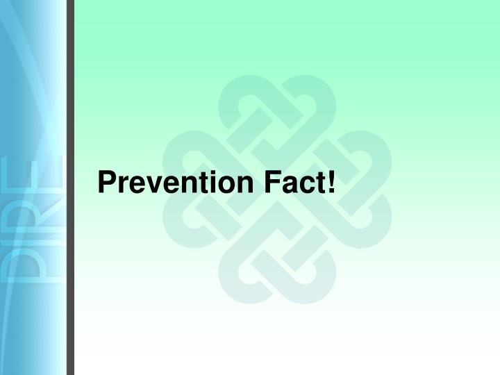 Prevention Fact!