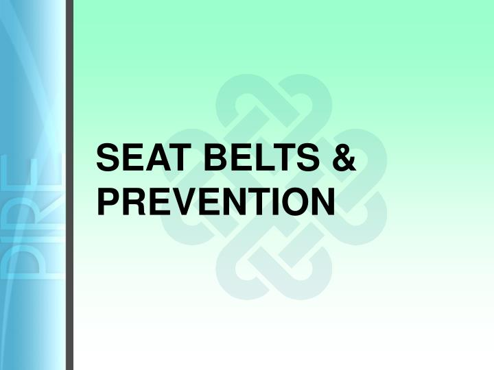 SEAT BELTS & PREVENTION