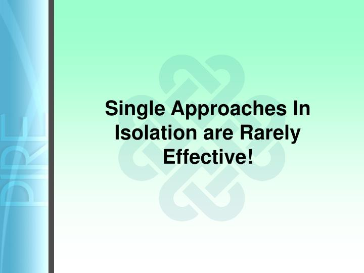 Single Approaches In Isolation are Rarely Effective!
