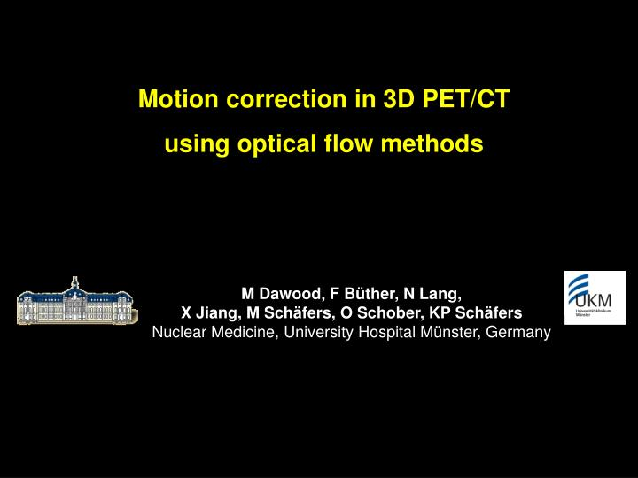 Motion correction in 3d pet ct using optical flow methods