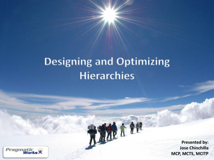 Designing and optimizing hierarchies