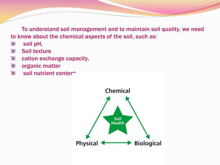 To understand soil management and to maintain soil quality, we need to know about the chemical aspec...