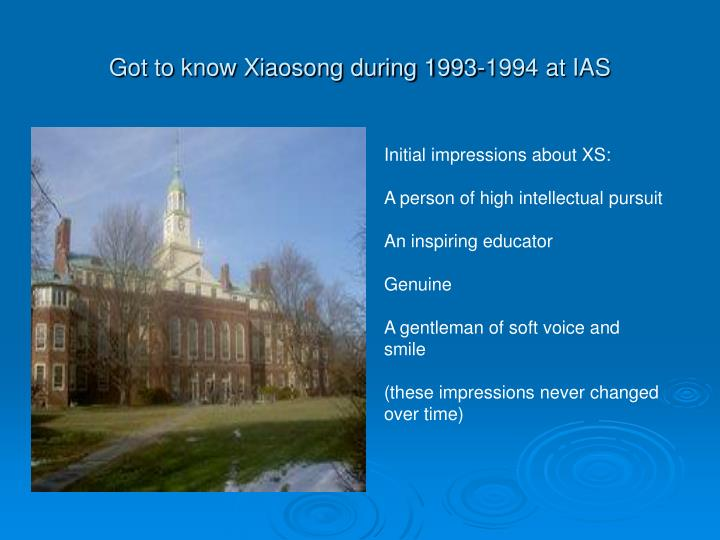 Got to know xiaosong during 1993 1994 at ias