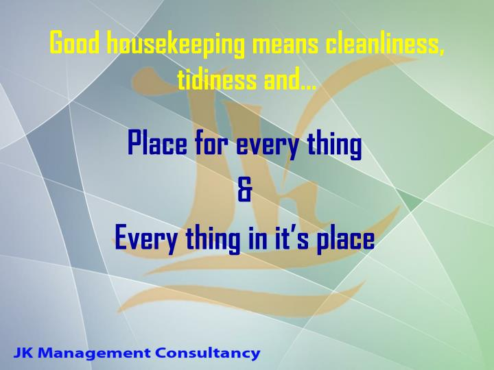 Good housekeeping means cleanliness, tidiness and…