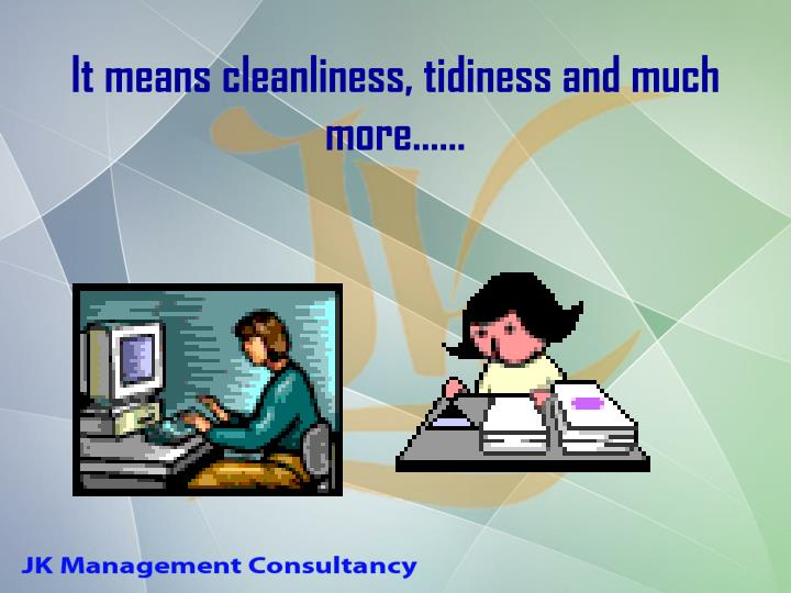 It means cleanliness tidiness and much more