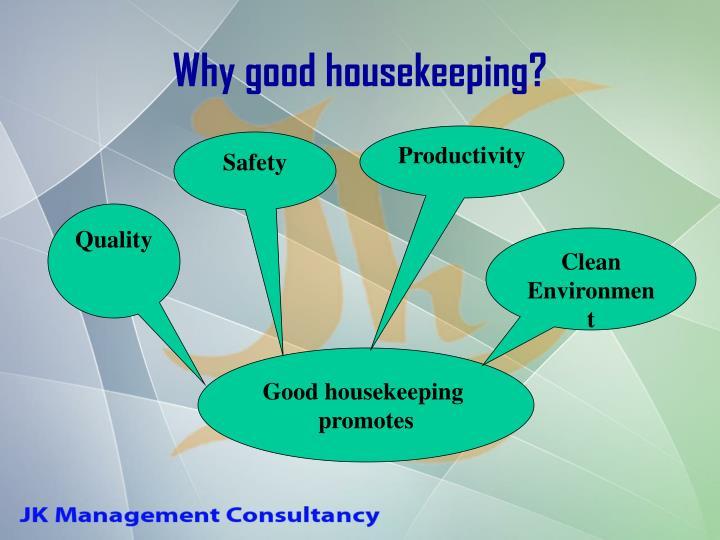 Why good housekeeping?