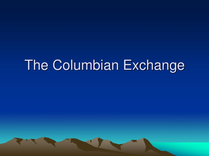 consequences of the columbian exchange essay Read columbian exchange free essay and over 87,000 other research documents columbian exchange the columbian exchange was a.