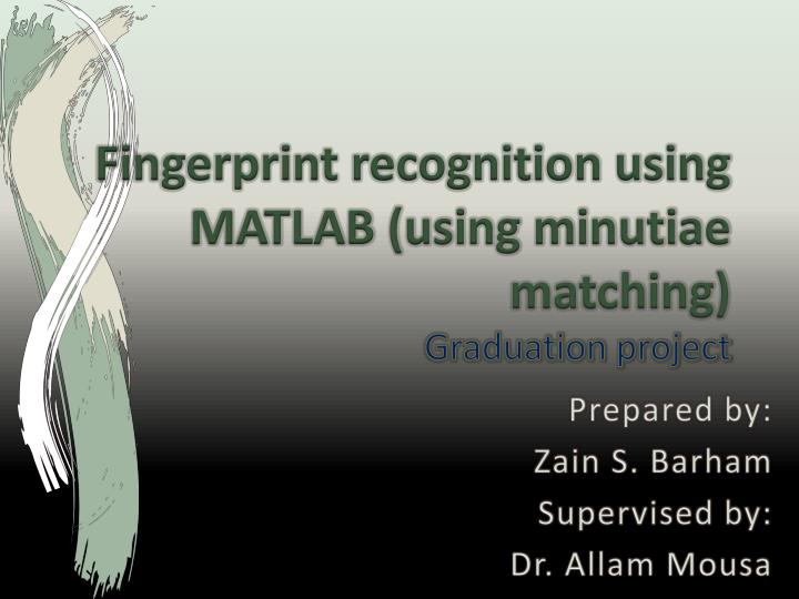 PPT - Fingerprint recognition using MATLAB (using minutiae