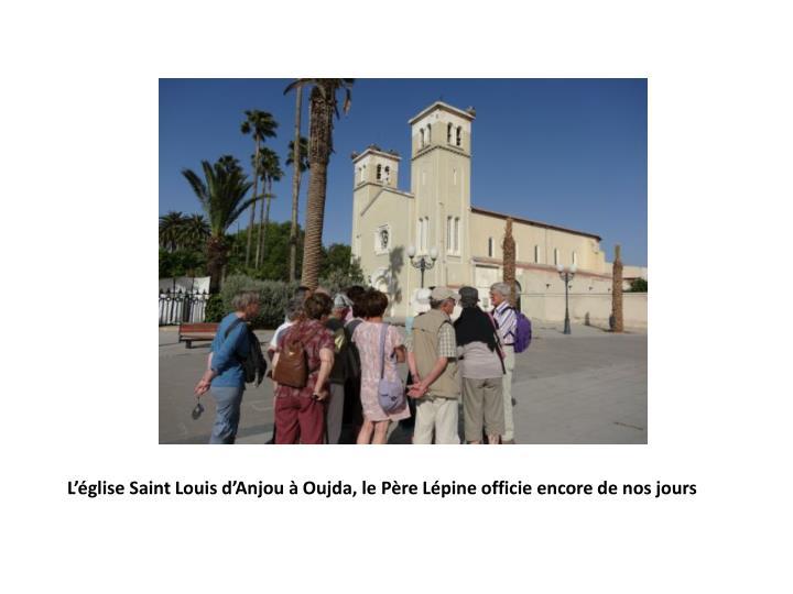 L'église Saint Louis d'Anjou à Oujda, le Père Lépine officie encore de nos jours