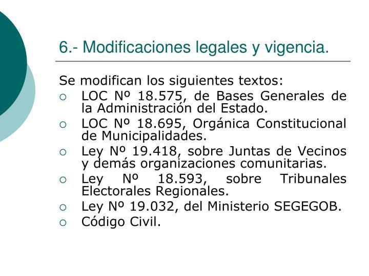 6.- Modificaciones legales y vigencia.