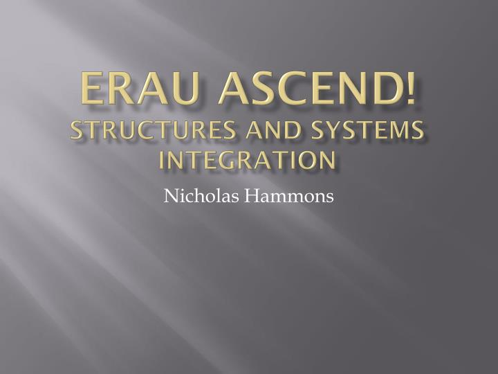 Erau ascend structures and systems integration