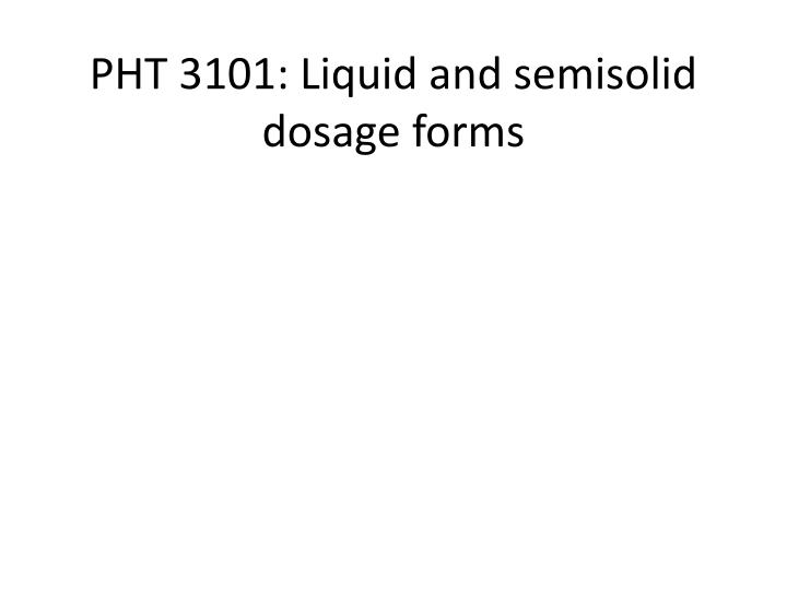 pht 3101 liquid and semisolid dosage forms n.