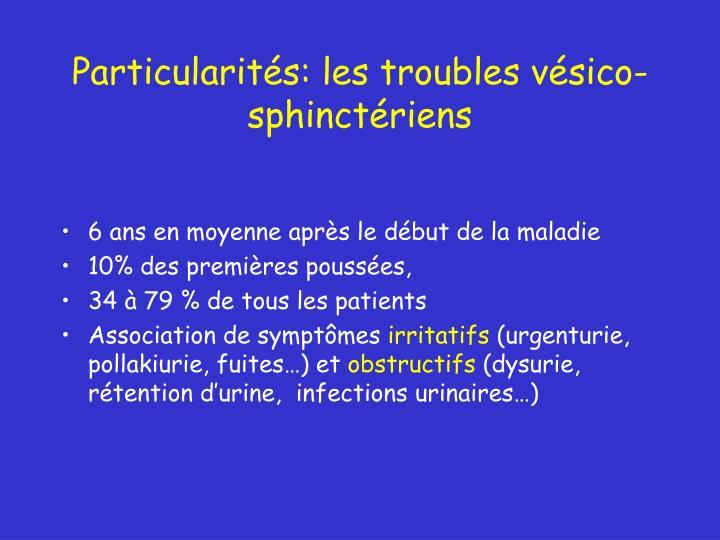 Particularités: les troubles vésico-sphinctériens