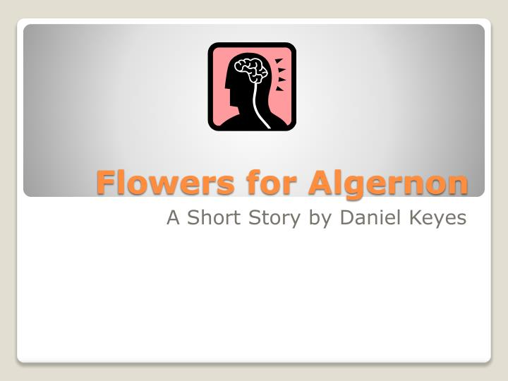 a brief summary of daniel keyes story flowers of algernon