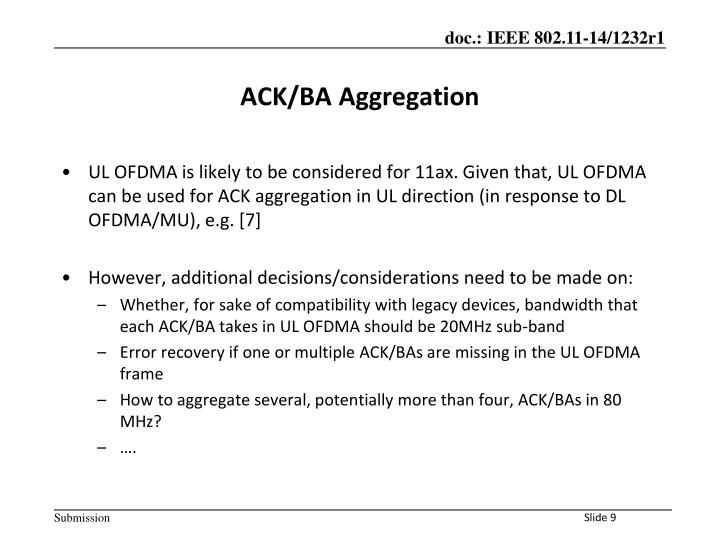 UL OFDMA is likely to be considered for 11ax. Given that, UL OFDMA can be used for ACK aggregation in UL direction (in response to DL OFDMA/MU), e.g. [7]
