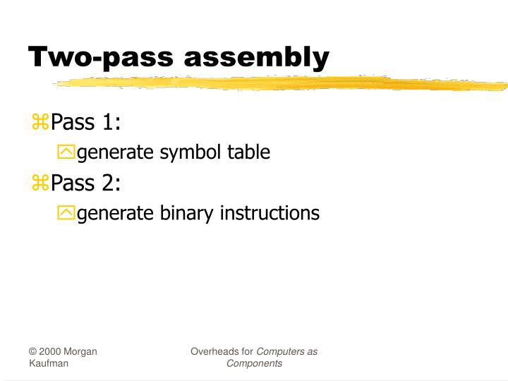 Two-pass assembly