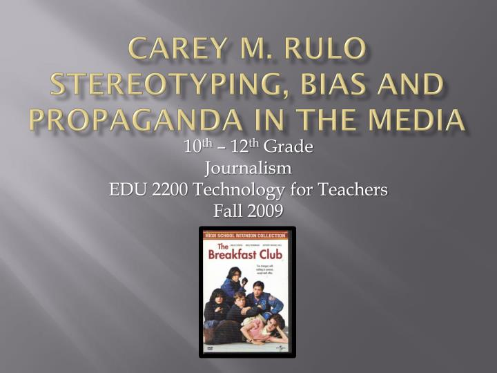 Carey m rulo stereotyping bias and propaganda in the media