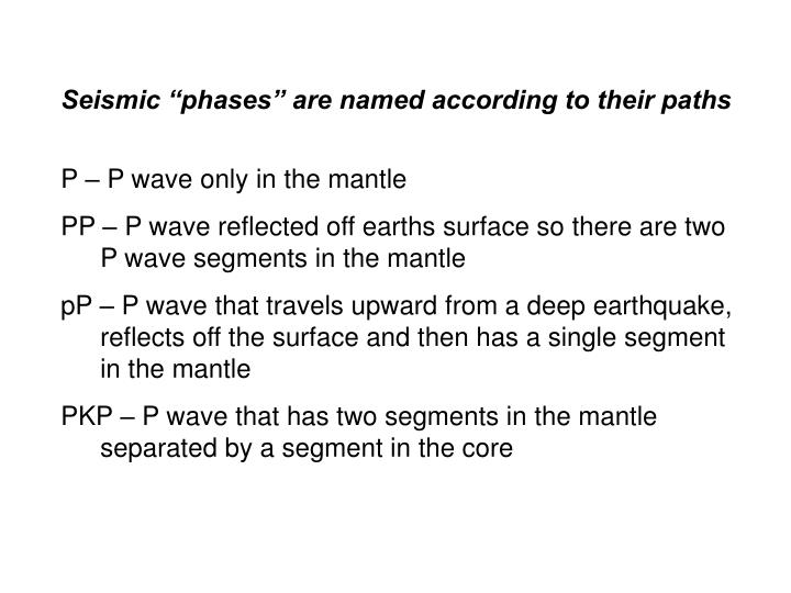 "Seismic ""phases"" are named according to their paths"