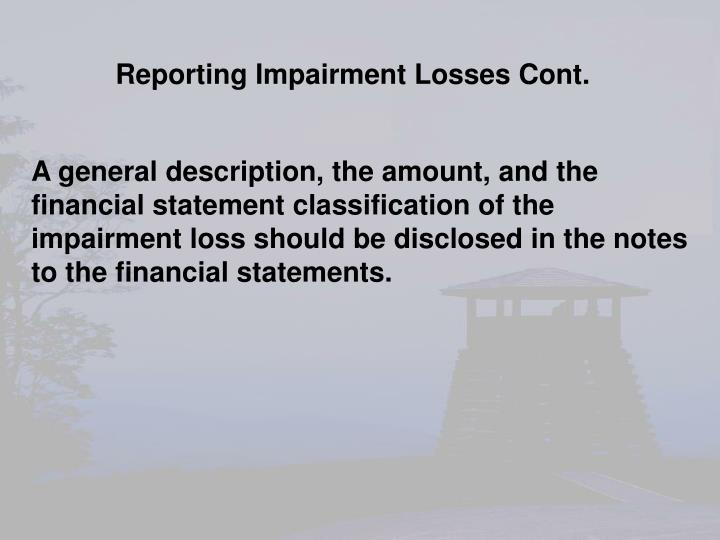 Reporting Impairment Losses Cont.