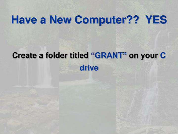 Have a New Computer??  YES