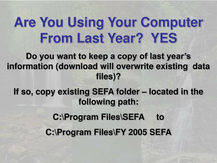 Are You Using Your Computer From Last Year?  YES