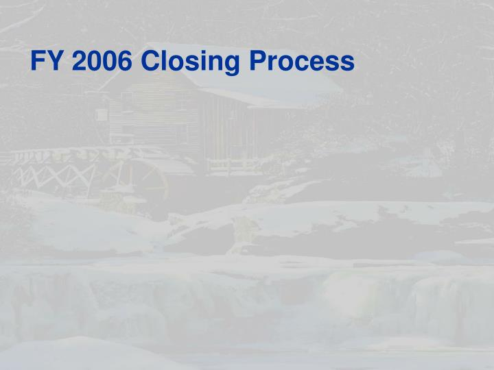 FY 2006 Closing Process