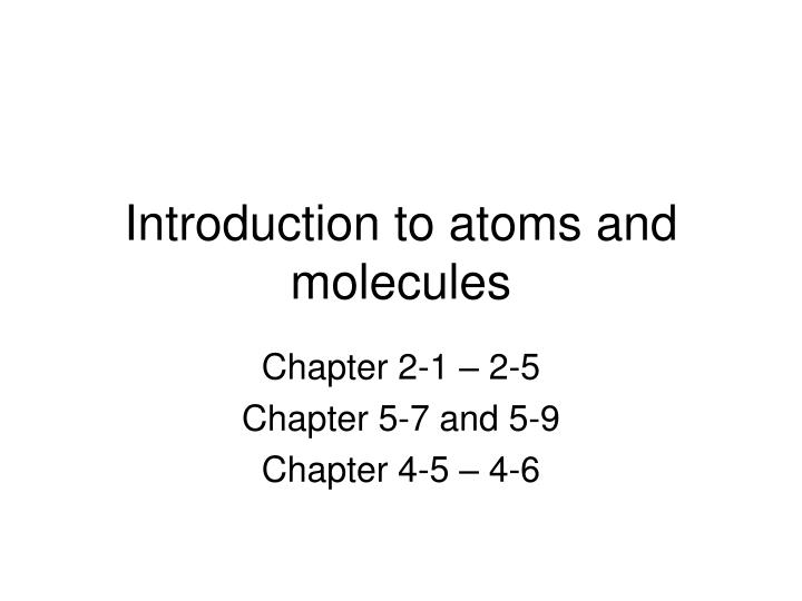 Introduction to atoms and molecules