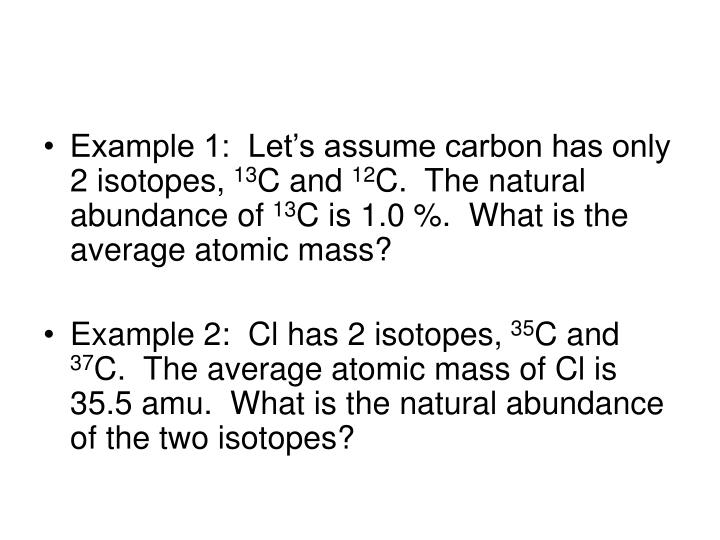 Example 1:  Let's assume carbon has only 2 isotopes,