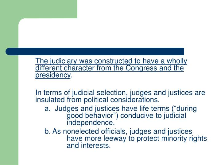 The judiciary was constructed to have a wholly different character from the Congress and the presidency
