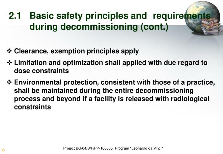 2.1	Basic safety principles and 	requirements 	during decommissioning (cont.)
