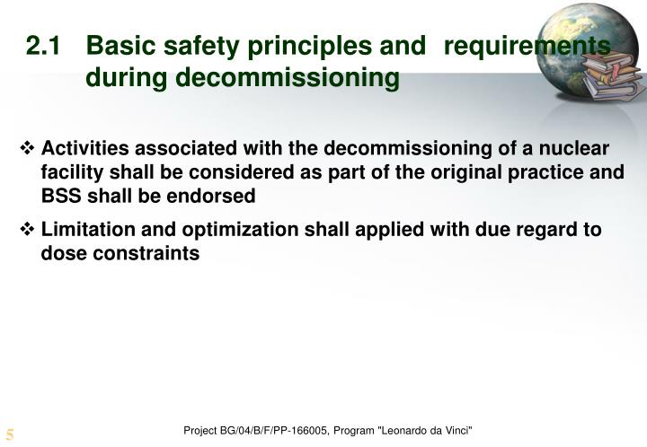 2.1	Basic safety principles and 	requirements 	during decommissioning