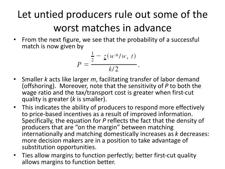 Let untied producers rule out some of the worst matches in advance