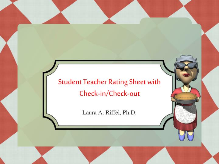 Student teacher rating sheet with check in check out
