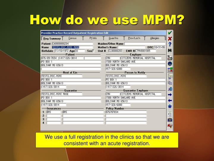 How do we use MPM?