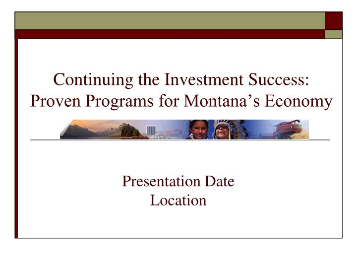 continuing the investment success proven programs for montana s economy n.