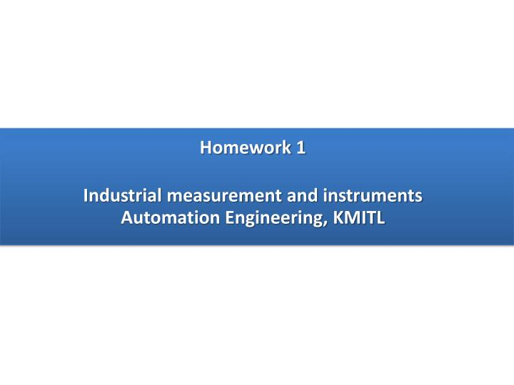 Ppt Homework 1 Industrial Measurement And Instruments Automation Engineering Kmitl Powerpoint Presentation Id 7007267