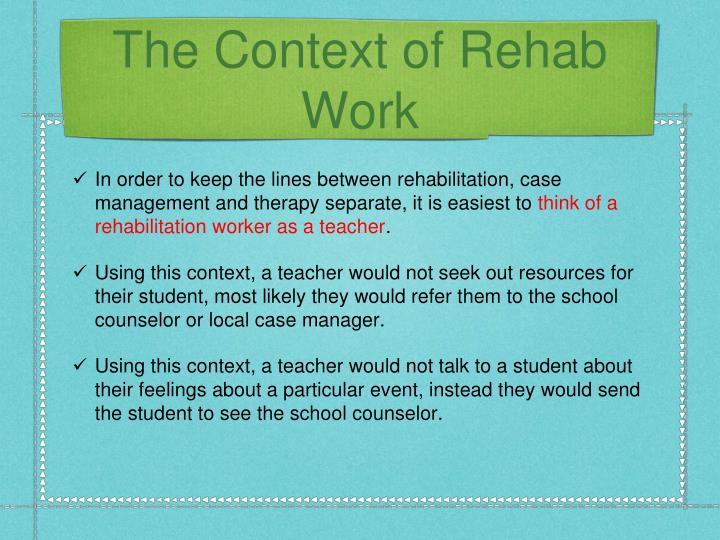 The Context of Rehab Work