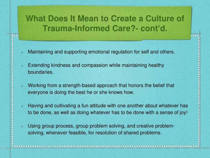 What Does It Mean to Create a Culture of Trauma-Informed Care?- cont'd.