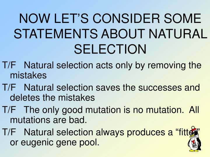 NOW LET'S CONSIDER SOME STATEMENTS ABOUT NATURAL SELECTION